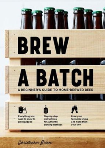 Brew a Batch : A beginner's guide to home-brewed beer by Chris Sidwa
