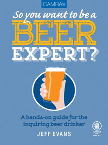So You Want To Be A Beer Expert? by Jeff Evans