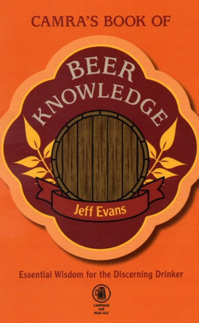 CAMRA's Book of Beer Knowledge : Essential Wisdom for the Discerning Drinker by Jeff Evans