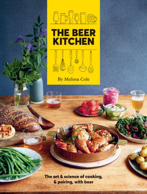 The Beer Kitchen : The art and science of cooking and pairing with beer by Melissa Cole