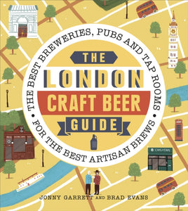 The London Craft Beer Guide : The best breweries, pubs and tap rooms for the best artisan brews by Jonny Garrett adn Brad Evans