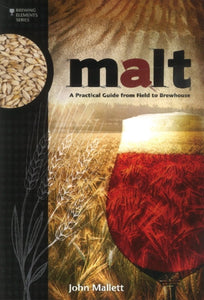 Malt : A Practical Guide from Field to Brewhouse by John Mallett