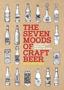 The Seven Moods of Craft Beer : 350 Great Craft Beers from Around the World by Adrian Tierney-Jones