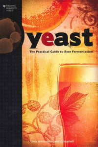 Yeast : The Practical Guide to Beer Fermentation by Chris White and Jamil Zainasheff