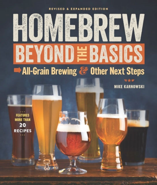 Homebrew Beyond the Basics : All-Grain Brewing & Other Next Steps by Mike Karnowski