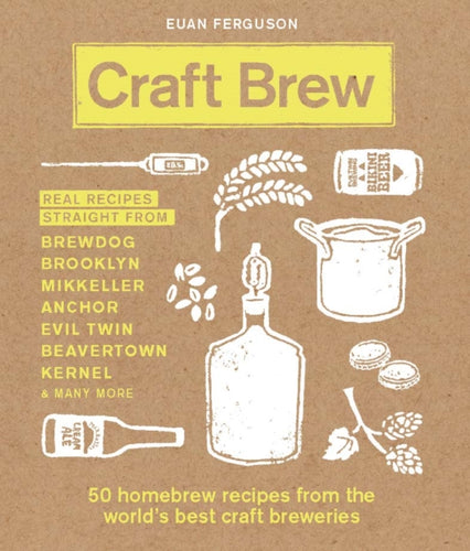 Craft Brew : 50 homebrew recipes from the world's best craft breweries by Euan Ferguson