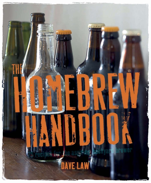 The Homebrew Handbook : 75 Recipes for the Aspiring Backyard Brewer by Dave Law