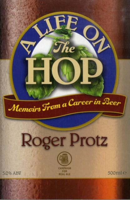 A Life on the Hop : Memoirs from a Career in Beer by Roger Protz