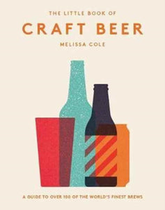 The Little Book of Craft Beer : A guide to over 100 of the world's finest brews by Melissa Cole