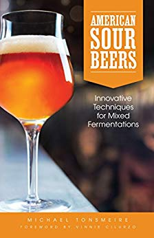 American Sour Beers : Innovative Techniques for Mixed Fermentations by Michael Tonsmeire