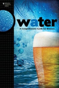 Water : A Comprehensive Guide for Brewers by John Palmer and Colin Kaminski