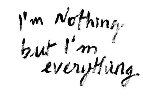 I'm Nothing but I'm Everything
