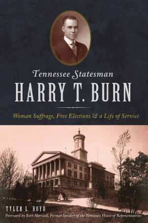 Tennessee Statesman Harry T. Burn: Woman Suffrage, Free Elections & a Life of Service