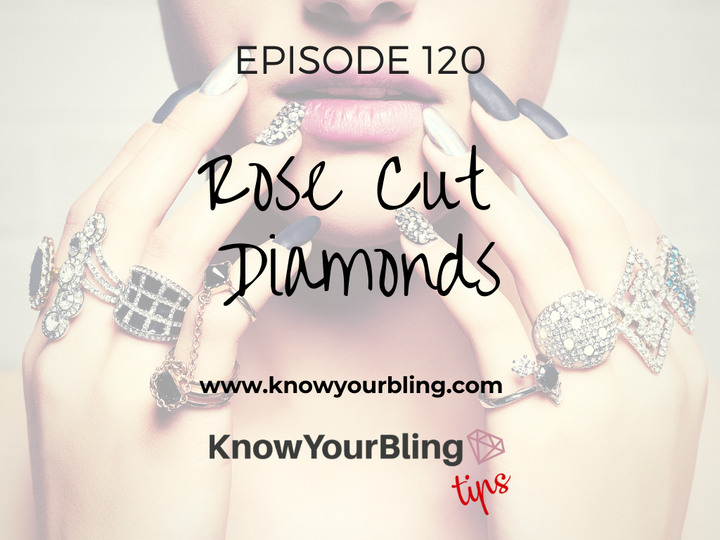 Episode 120: Rose Cut Diamonds