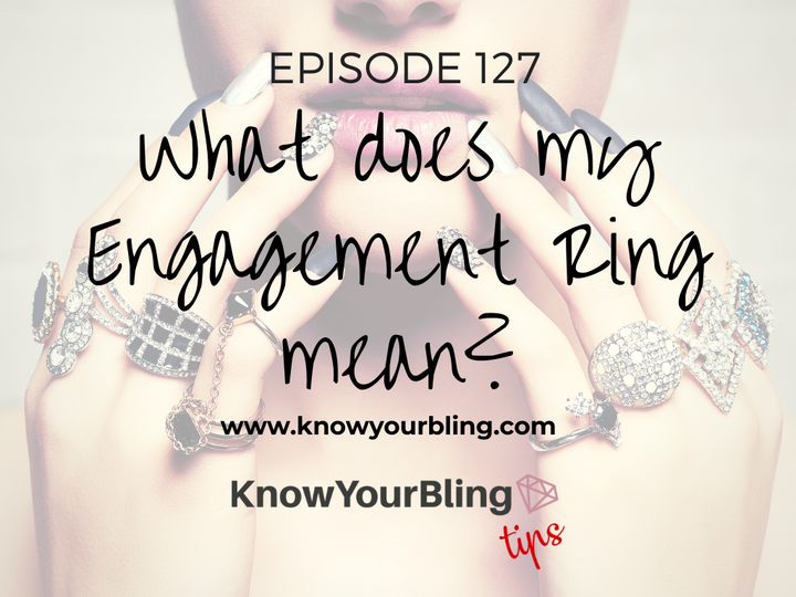 Episode 127: What does my Engagement Ring Mean?