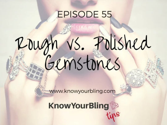 Episode 55: Rough vs Polished Gemstones