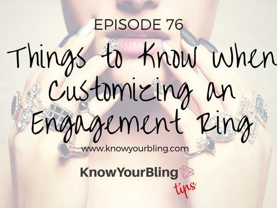 Episode 76: Things to Know When Customizing an Engagement Ring