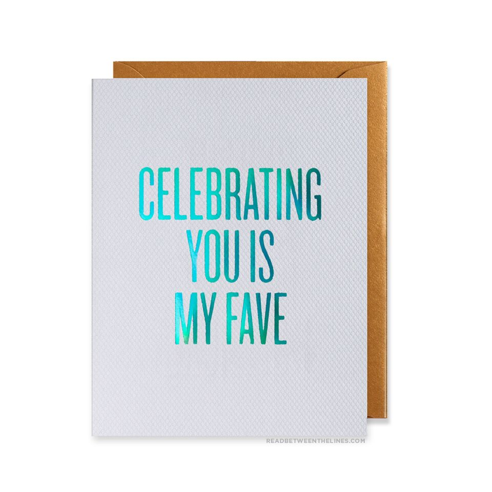 Read Between The Lines - Celebrating You Is My Fave Card by RBTL®