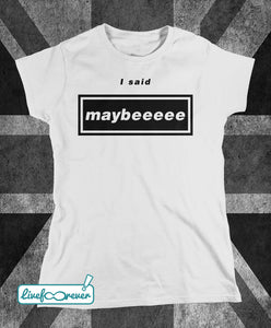 T-shirt donna – I said maybeeeee (bianco)