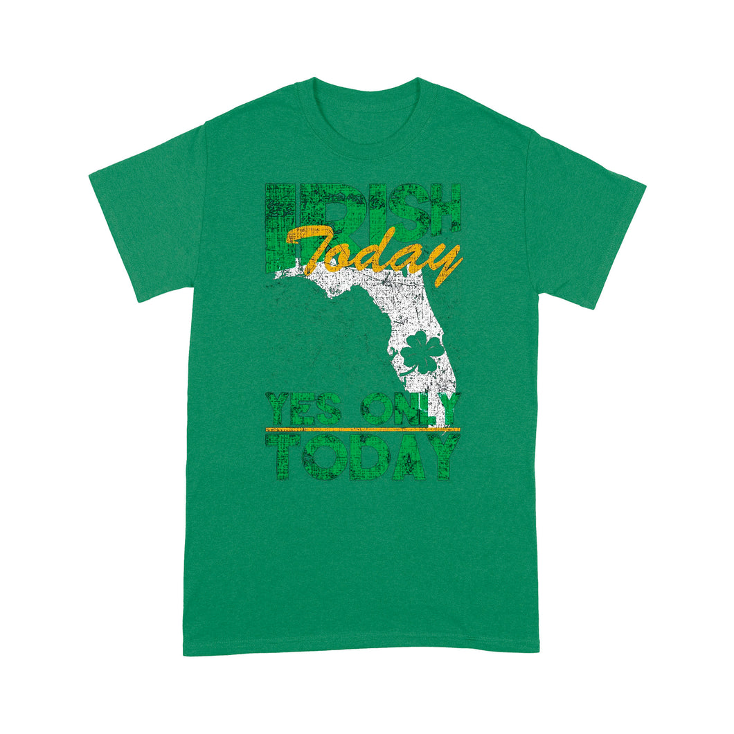 Happy St Patrick Shirt, St Patricks Day Shirt,Irish Saint Pattys Day Shirt, St Patricks Day Gift, Irish Today Yes Only Today Funny - Standard T-shirt