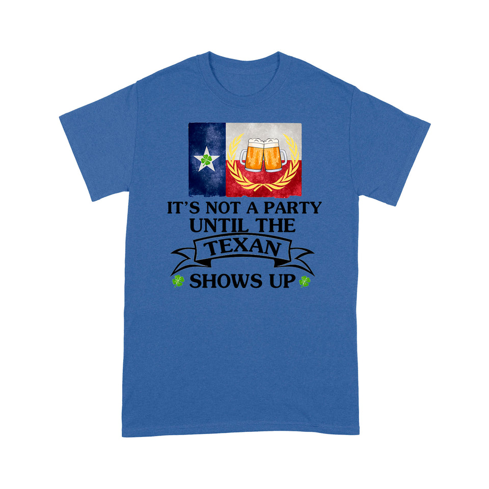 It's Not A Party Until The Texan Shows Up - Standard T-shirt