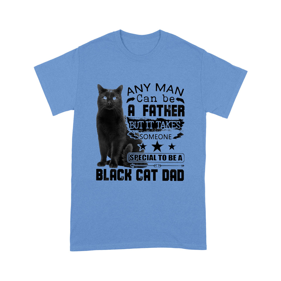 Any man can be a father but it takes someone special to be a black cat dad - Standard T-shirt
