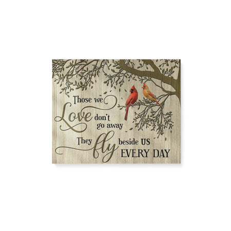 Those  we love don't go away They fly beside us everyday- Matte Canvas