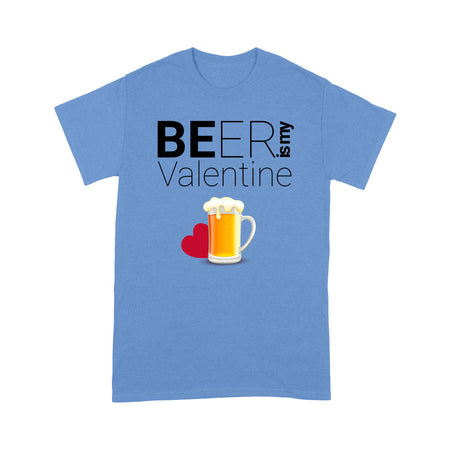 Beer Is My Valentine Standard T-shirt & Tee, 2021 Trending Cute Lovely Fashion T-shirt For Girlfriend (Her) & Boyfriend (Him)