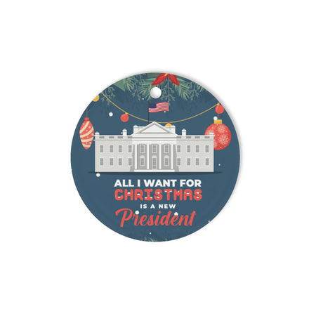 All I want for Christmas is a new president - Circle Ornament (1 sided)