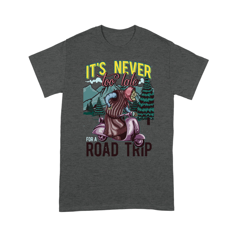 It's never too late for road trip- Standard T-shirt