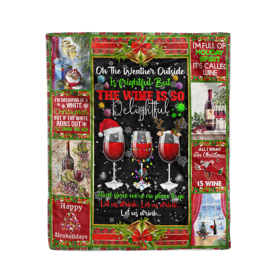 Oh The Weather Outside Is Frightful. The Wine Is So Delightful - Fleece Blanket