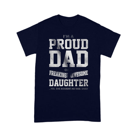 I'm a Proud Dad of Freaking Awesome Daughter...Yes, She bought me this shirt - Father's Day T-shirt, Gift for Dad