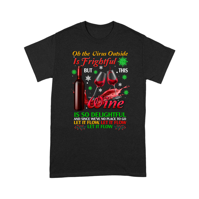Of the V Out side is frightful but this wine is so delightful and since we've no place to go - Standard T-shirt