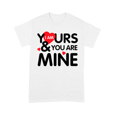 I Am Yours & You Are Mine - Standard T-shirt