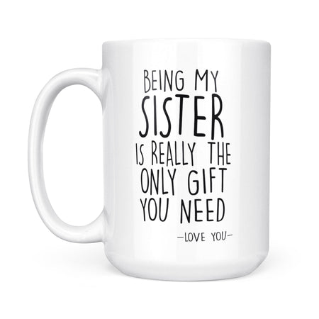 Standard Mug For Sister Mother's Day 2021 Made In USA - Being My Sister Is Really The Only Gift You Need!
