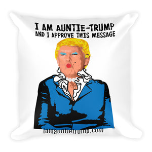 I Am Auntie-Trump And I Approve This Message - Square Pillow