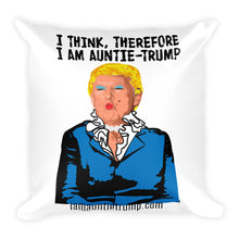 I Think, Therefore I Am Auntie-Trump - Square Pillow