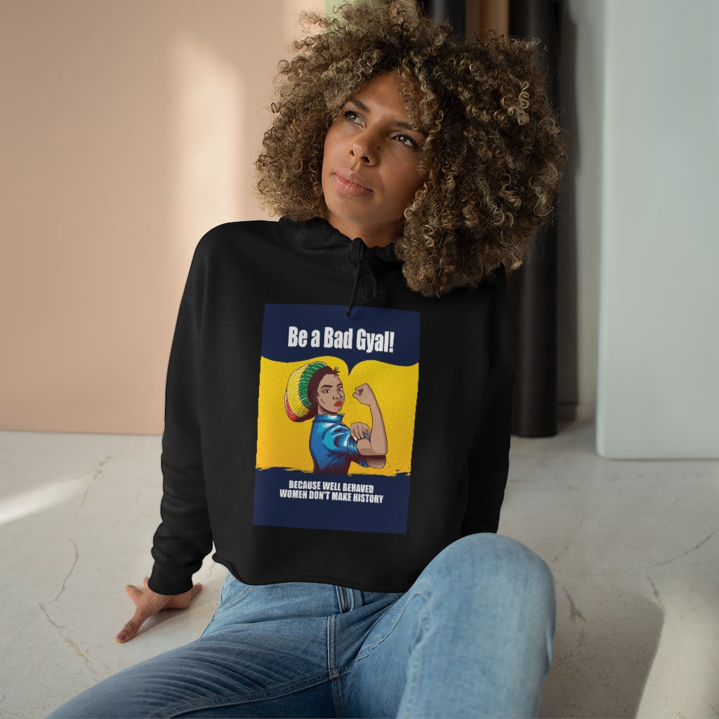BE A BAD GYAL,,WELL BEHAVED WOMEN DON'T MAKE HISTORY Crop Hoodie