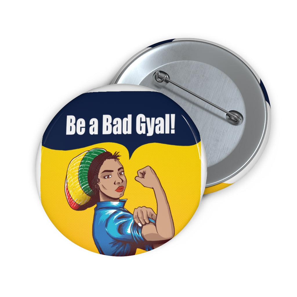 BE A BAD GYAL Custom Pin Buttons