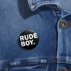 RUDE BOY BIG PRINT Custom Pin Buttons