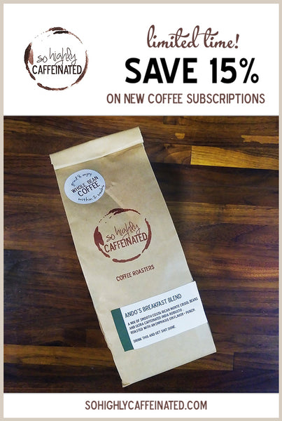 15% off new coffee subscription limited time offer from So Highly Caffeinated