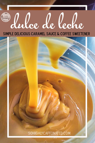 Dulce de leche caramel sauce recipe from So Highly Caffeinated