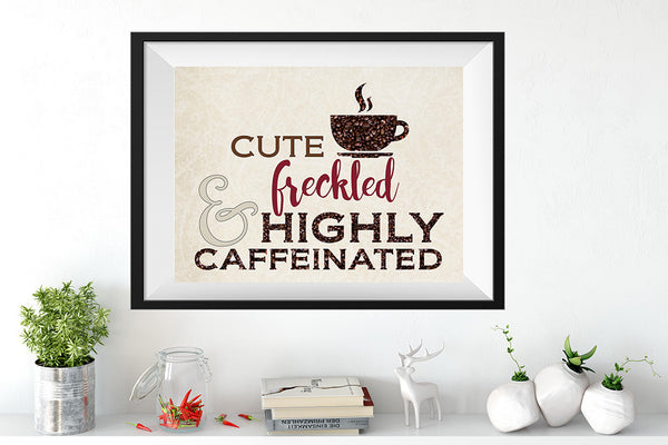 CUTE FRECKLED & Highly Caffeinated Art Print
