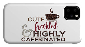 Cute Freckled and Highly Caffeinated - Phone Case