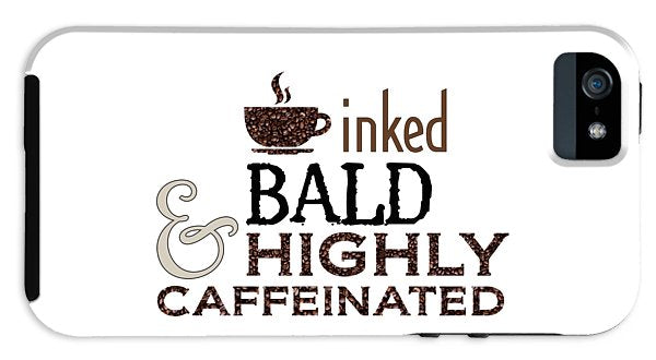 Inked Bald and Highly Caffeinated - Phone Case