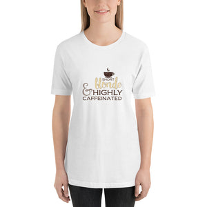 Short, Blonde & Highly Caffeinated Unisex T-Shirt