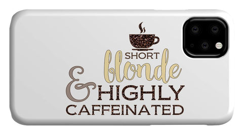 Short Blonde and Highly Caffeinated Coffee Design - Phone Case