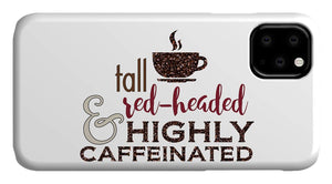 Tall Red-Headed and Highly Caffeinated - Phone Case