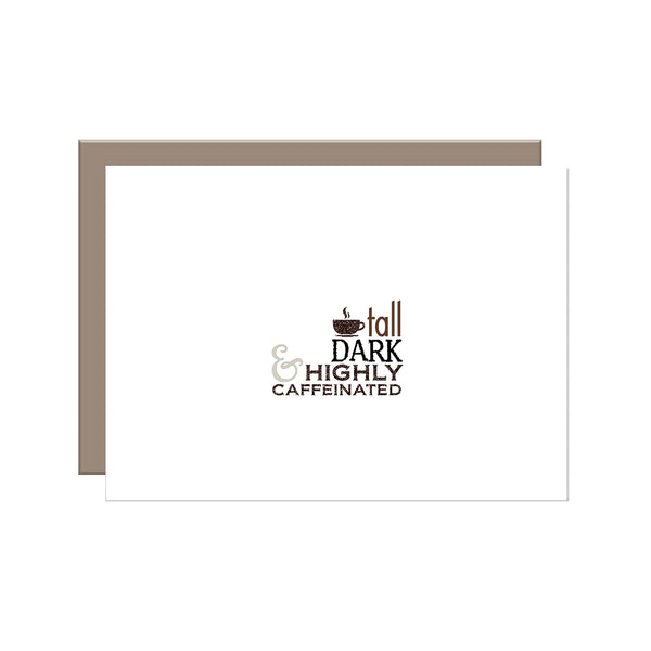 Tall Dark & Highly Caffeinated Greeting Card