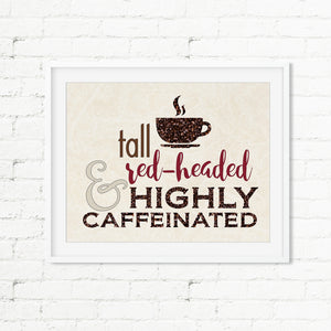 TALL RED HEADED Highly Caffeinated Art Print